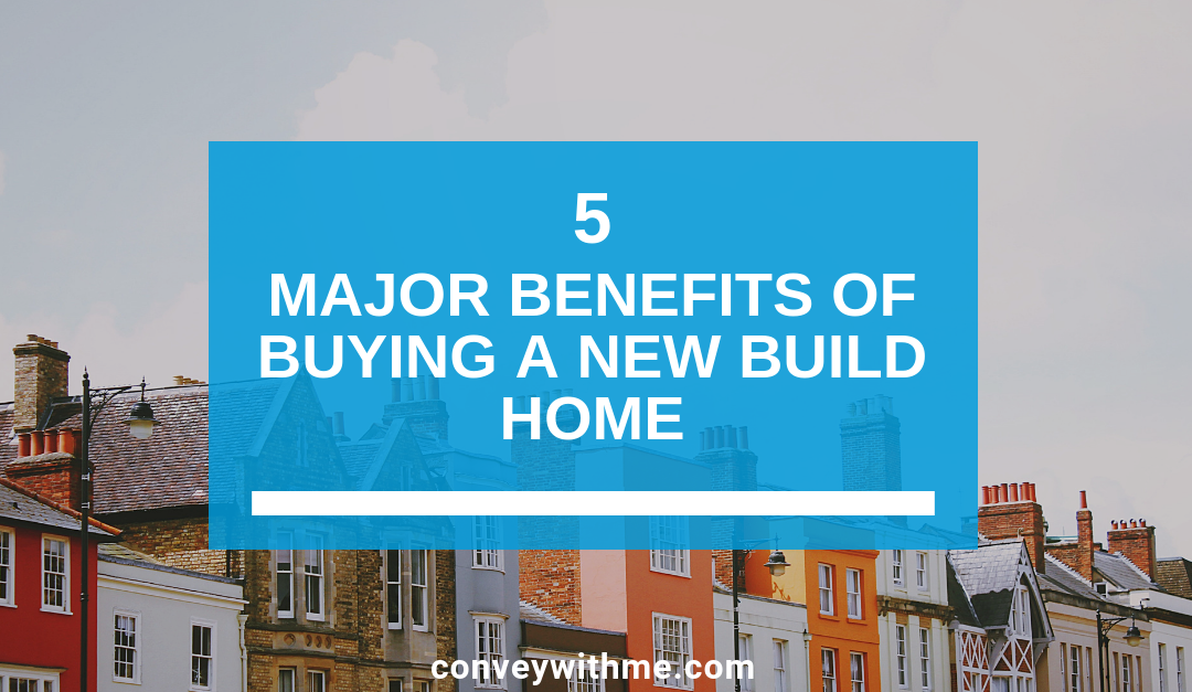 5 Major Benefits of Buying a New Build Home