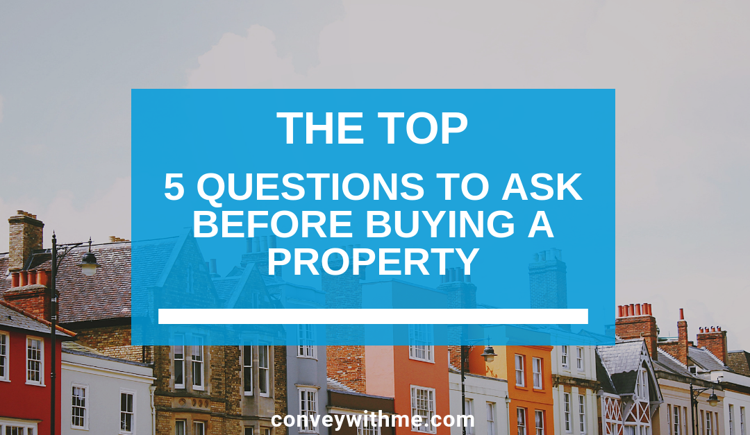 The Top 5 Questions to Ask Before Buying A Property
